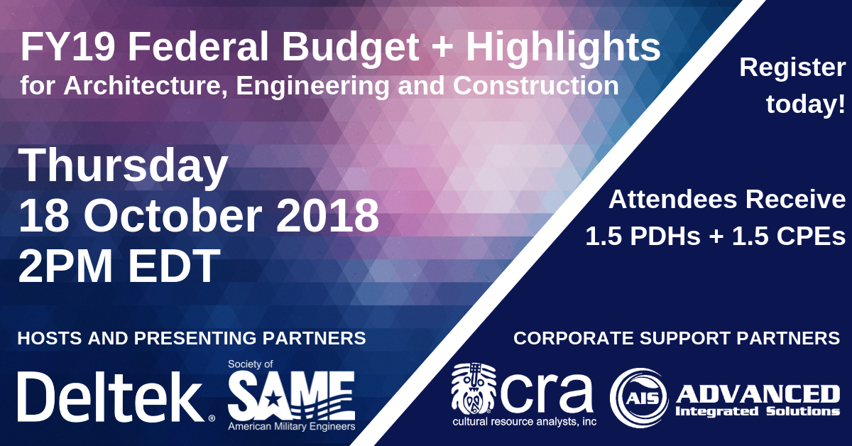 SAME Webinar: An overview of FY2019 budgetary priorities and forecasts for federal agencies (DOD, GSA, VA and DOE)